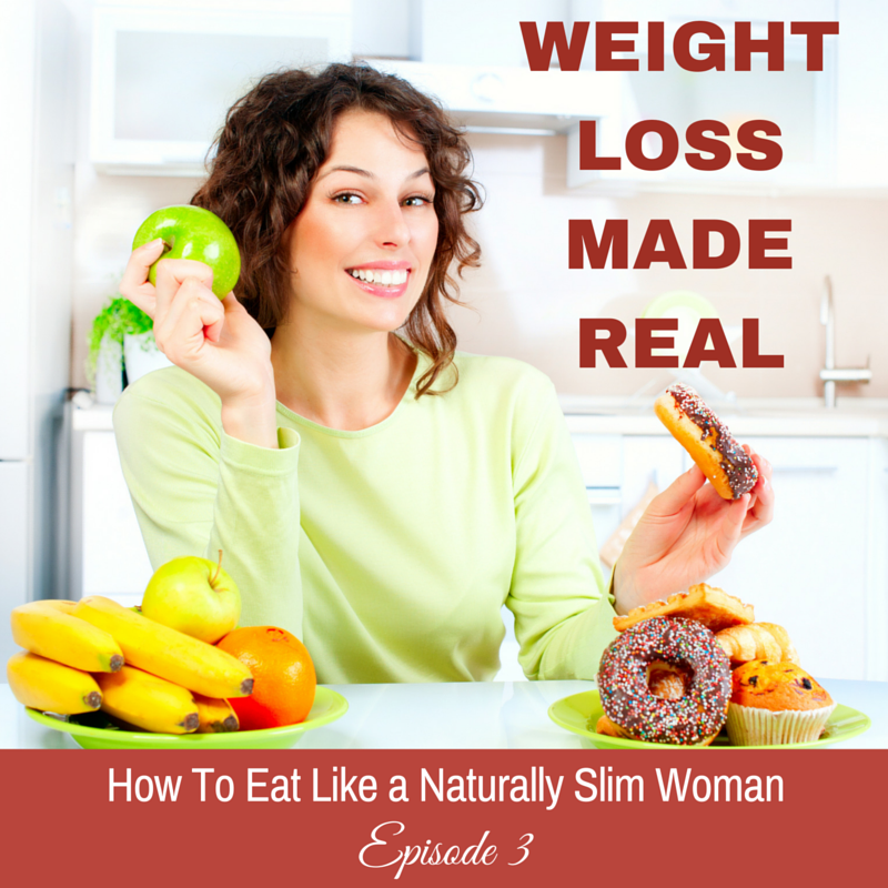 Podcast 3 How To Eat Like a Naturally Slim Woman
