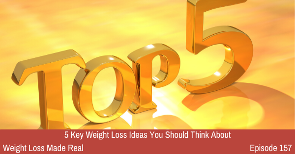 5 Key Weight Loss Ideas Podcast 157