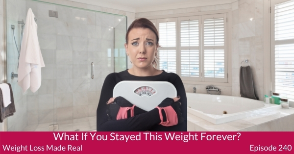 What if you stayed this weight forever